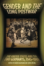 Gender and the Long Postwar: The United States and the Two Germanys, 1945–1989